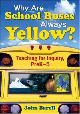 Why Are School Buses Always Yellow?: Teaching for Inquiry, Prek-5 9781412957335