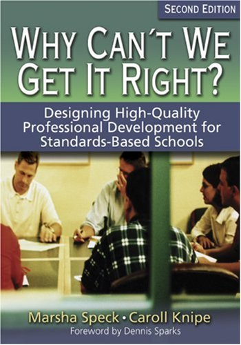 Why Can't We Get It Right?: Designing High-Quality Professional Development for Standards-Based Schools 9781412906524