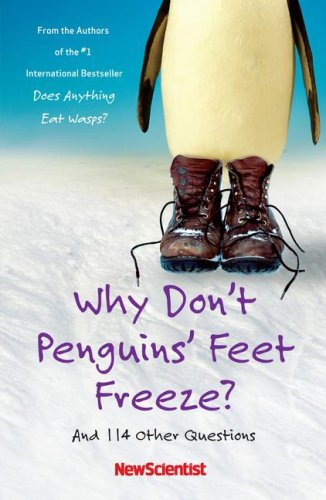 Why Don't Penguins' Feet Freeze?: And 114 Other Questions 9781416541462