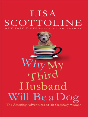 Why My Third Husband Will Be a Dog: The Amazing Adventures of an Ordinary Woman 9781410423221