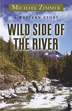 Wild Side of the River: A Western Story 9781410440211