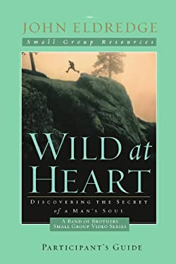 Wild at Heart: A Band of Brothers Small Group Participant's Guide 9781418543006