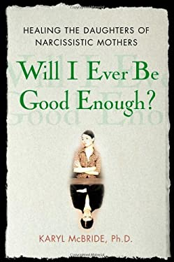 Will I Ever Be Good Enough?: Healing the Daughters of Narcissistic Mothers 9781416551324