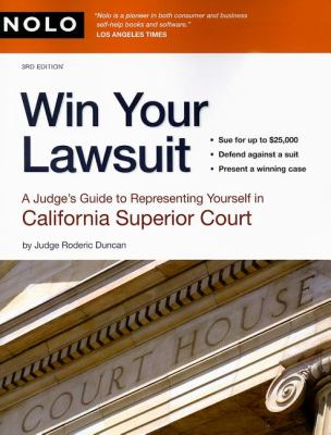 Win Your Lawsuit: A Judge's Guide to Representing Yourself in California Superior Court 9781413307092