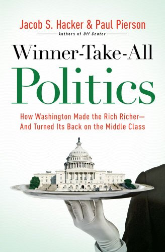 Winner-Take-All Politics: How Washington Made the Rich Richer--And Turned Its Back on the Middle Class 9781416588696