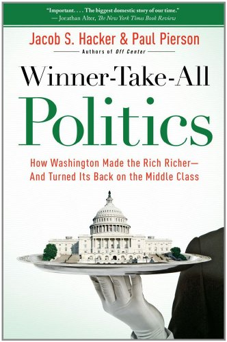 Winner-Take-All Politics: How Washington Made the Rich Richer--And Turned Its Back on the Middle Class 9781416588702