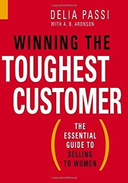 Winning the Toughest Customer: The Essential Guide to Selling to Women 9781419535543