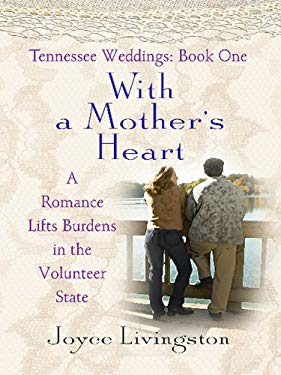 With a Mother's Heart: A Romance Lifts Burdens in the Volunteer State 9781410417947