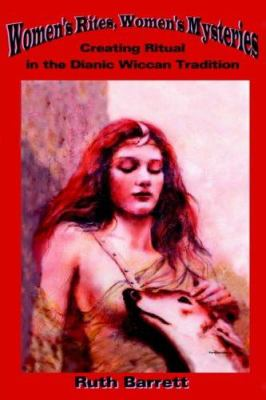 Women's Rites, Women's Mysteries: Creating Ritual in the Dianic Wiccan Tradition