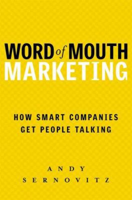 Word of Mouth Marketing: How Smart Companies Get People Talking 9781419593338