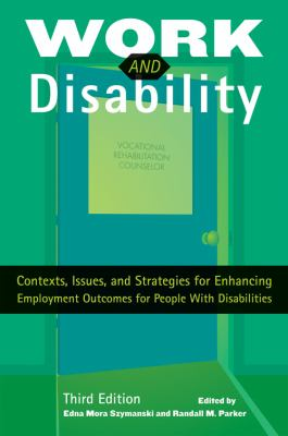 Work and Disability: Contexts, Issues, and Strategies for Enhancing Employment Outcomes for People with Disabilities 9781416404361