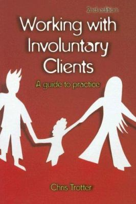 Working with Involuntary Clients: A Guide to Practice 9781412918817