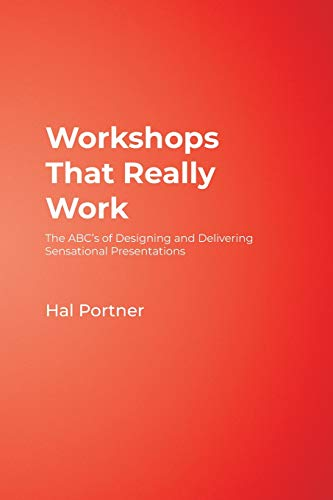 Workshops That Really Work: The ABC's of Designing and Delivering Sensational Presentations