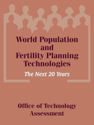 World Population and Fertility Planning Technologies: The Next 20 Years 9781410204615