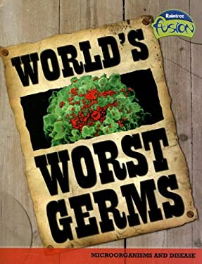 World's Worst Germs: Microorganisms and Disease 9781410919724