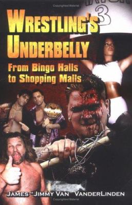 Wrestling's Underbelly: From Bingo Halls to Shopping Malls 9781413770117