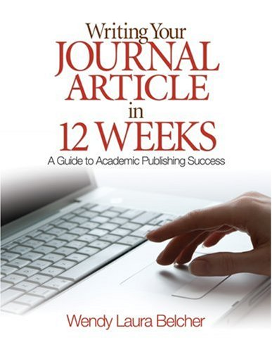 Writing Your Journal Article in 12 Weeks: A Guide to Academic Publishing Success 9781412957014