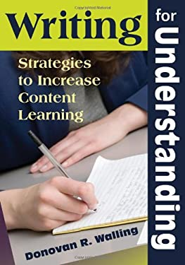 Writing for Understanding: Strategies to Increase Content Learning 9781412964340