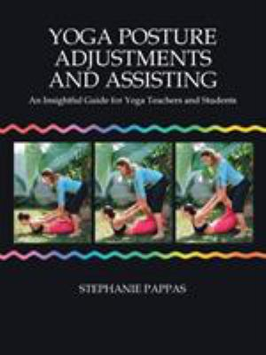 Yoga Posture Adjustments and Assisting: An Insightful Guide for Yoga Teachers and Students 9781412051620