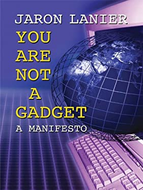 You Are Not a Gadget: A Manifesto 9781410427076