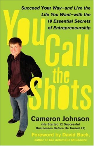 You Call the Shots: Succeed Your Way-- And Live the Life You Want-- With the 19 Essential Secrets of Entrepreneurship 9781416536062