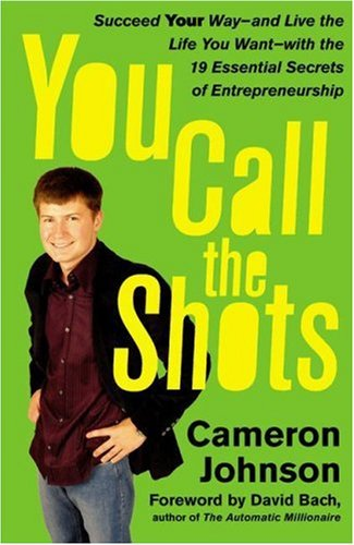 You Call the Shots: Succeed Your Way-- And Live the Life You Want-- With the 19 Essential Secrets of Entrepreneurship 9781416536093