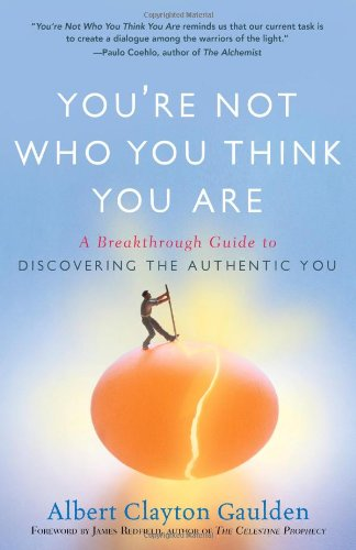 You're Not Who You Think You Are: A Breakthrough Guide to Discovering the Authentic You 9781416583769