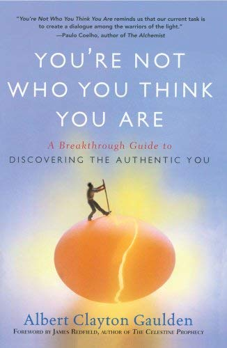 You're Not Who You Think You Are: A Breakthrough Guide to Discovering the Authentic You 9781416583790