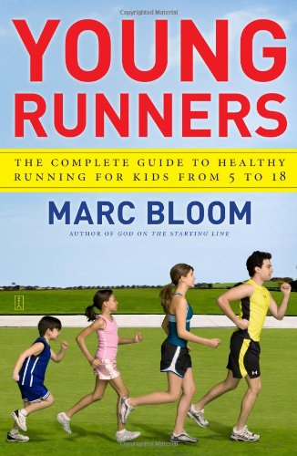Young Runners: The Complete Guide to Healthy Running for Kids from 5 to 18 9781416572992