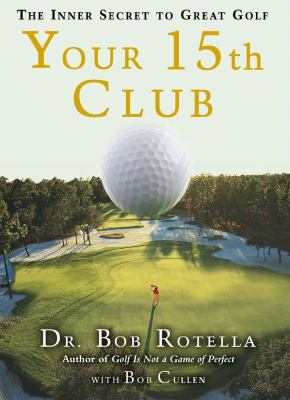 Your 15th Club: The Inner Secret to Great Golf 9781416567967