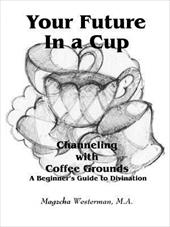 Your Future in a Cup: Channeling with Coffee Grounds - A Beginner's Guide to Divination 6175564