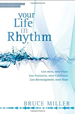 Your Life in Rhythm: Less Stress, More Peace, Less Frustraion, More Fulfillment, Less Discouragement, More Hope 9781414319773