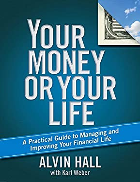 Your Money or Your Life: A Practical Guide to Managing and Improving Your Financial Life 9781416596622