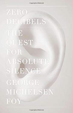 Zero Decibels: The Quest for Absolute Silence 9781416599593