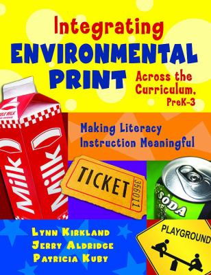Integrating Environmental Print Across the Curriculum, PreK-3: Making Literacy Instruction Meaningful Lynn Kirkland, Jerry Aldridge and Patricia Kuby