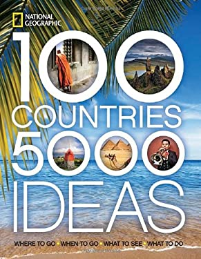 100 Countries, 5,000 Ideas: Where to Go, When to Go, What to See, What to Do 9781426207587
