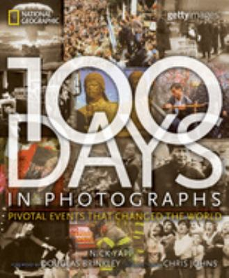 100 Days in Photographs: Pivotal Events That Changed the World 9781426201974