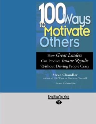 100 Ways to Motivate Others: How Great Leaders Can Produce Insane Results Without Driving People Crazy (Easyread Large Edition) 9781427094254