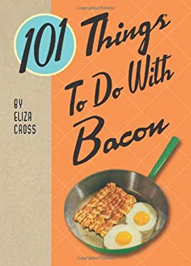 101 Things to Do with Bacon 9781423620969