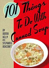 101 Things to Do with Canned Soup 6367554