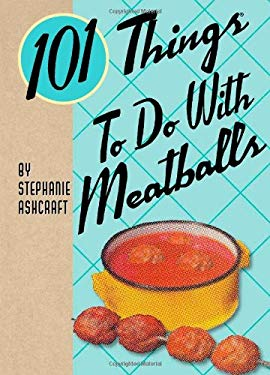 101 Things to Do with Meatballs 9781423605881