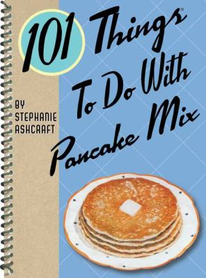 101 Things to Do with Pancake Mix 9781423607908