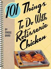 101 Things to Do with Rotisserie Chicken 6367873