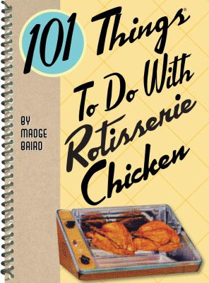 101 Things to Do with Rotisserie Chicken 9781423605188