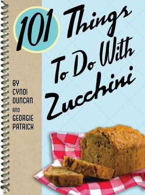 101 Things to Do with Zucchini 9781423601876