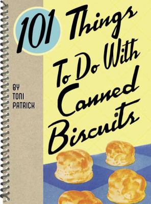 101 Things to Do with Canned Biscuits 101 Things to Do with Canned Biscuits 9781423604631