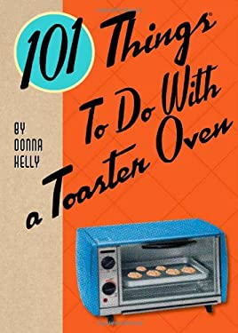 101 Things to Do with a Toaster Oven 9781423606482