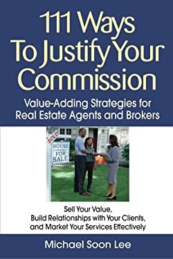 111 Ways to Justify Your Commission: Value-Adding Strategies for Real Estate Agents and Brokers 9781427754707