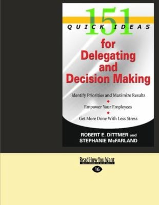 151 Quick Ideas for Delegating and Decision Making (Easyread Large Edition) 9781427094100