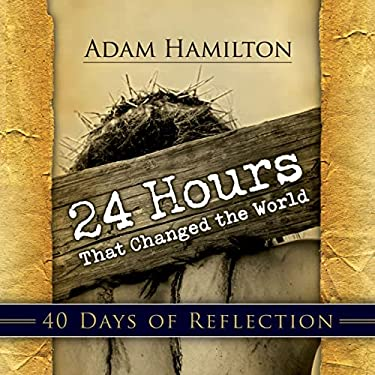 24 Hours That Changed the World: 40 Days of Reflection 9781426700316